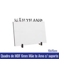 Quadro de MDF 6mm 10x15 MAE TE AMO c/suporte - REF. 100954